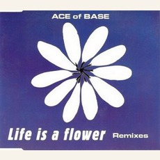 Life Is A Flower (Remixes)