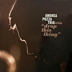 Drop This Thing mp3 Album by Andrea Pozza Trio Feat Allan Farrington