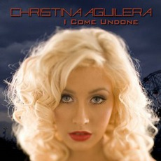 I Come Undone mp3 Album by Christina Aguilera