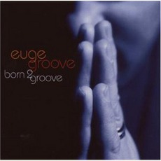 Born 2 Groove mp3 Album by Euge Groove