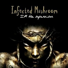 IM the Supervisor mp3 Album by Infected Mushroom