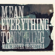 Mean Everything To Nothing mp3 Album by Manchester Orchestra