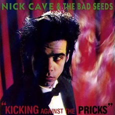 Kicking Against the Pricks mp3 Album by Nick Cave & The Bad Seeds