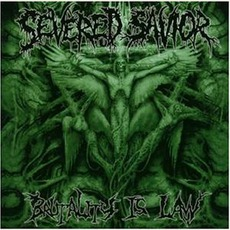 Brutality Is Law by Severed Savior