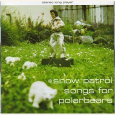 Songs for Polarbears mp3 Album by Snow Patrol