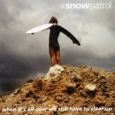 When It's All Over We Still Have to Clear Up mp3 Album by Snow Patrol