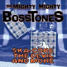 Ska-Core The Devil And More mp3 Album by The Mighty Mighty Bosstones