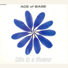 Life Is A Flower mp3 Single by Ace Of Base