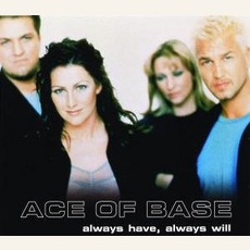 Always Have, Always Will mp3 Single by Ace Of Base