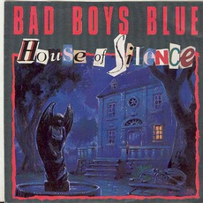 House Of Silence mp3 Single by Bad Boys Blue
