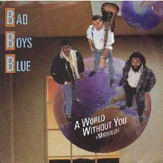 A World Without You (Michelle) mp3 Single by Bad Boys Blue
