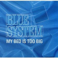 My Bed Is Too Big mp3 Single by Blue System