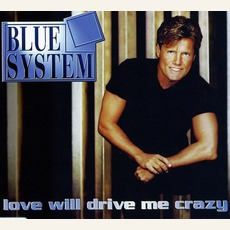 Love Will Drive Me Crazy mp3 Single by Blue System
