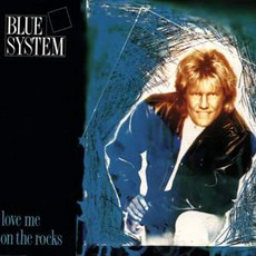 Love Me On The Rocks mp3 Single by Blue System
