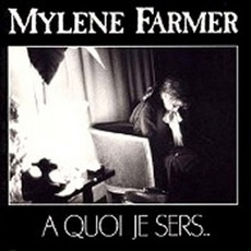 A Quoi Je Sers (Maxi) mp3 Single by Mylène Farmer