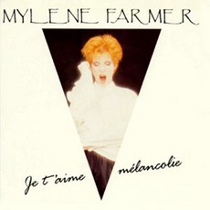 Je T'Aime Melancolie (Maxi) mp3 Single by Mylène Farmer