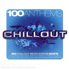 100 Anthems Chill Out mp3 Compilation by Various Artists