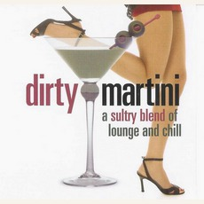 Dirty Martini: A Sultry Blend Of Lounge And Chill mp3 Compilation by Various Artists