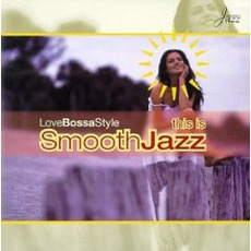 Smooth Jazz #1's & Love Bossa Style mp3 Compilation by Various Artists