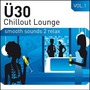 U30 Chillout Lounge Vol 1 (Smooth Sounds 2 Relax)