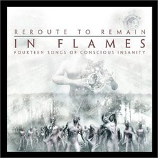 Reroute to Remain: Fourteen Songs of Conscious Insanity mp3 Album by In Flames