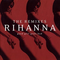 Good Girl Gone Bad: The Remixes mp3 Remix by Rihanna