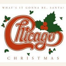Chicago XXV: Christmas: What'S It Gonna Be, Santa? by Chicago