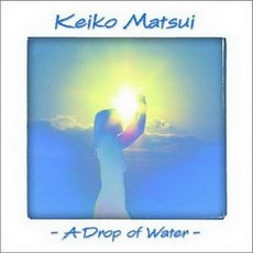 A Drop of Water mp3 Album by Keiko Matsui