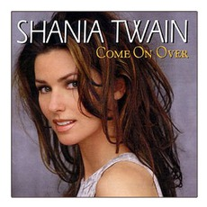 Come On Over (International Version) by Shania Twain
