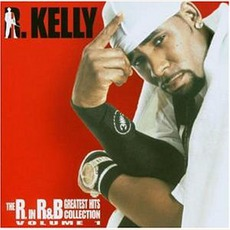 The R. in R&B: Greatest Hits Collection, Volume 1 by R. Kelly