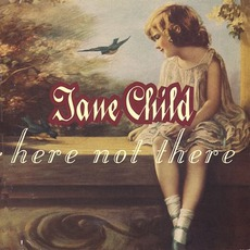 Here Not There mp3 Album by Jane Child