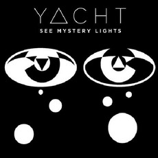 See Mystery Lights mp3 Album by YACHT