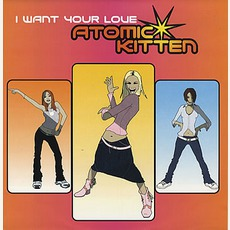 I Want Your Love mp3 Single by Atomic Kitten