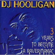 3 Years To Become A Ravermaniac mp3 Album by DJ Hooligan
