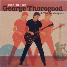 Ride 'Til I Die mp3 Album by George Thorogood & The Destroyers