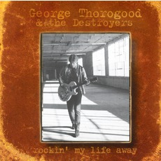 Rockin' My Life Away mp3 Album by George Thorogood & The Destroyers