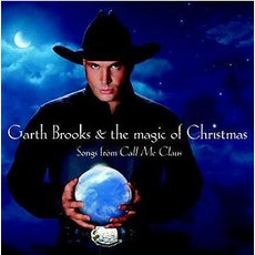 The Magic Of Christmas: Songs From Call Me Claus mp3 Album by Garth Brooks