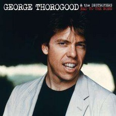 Bad To The Bone mp3 Album by George Thorogood & The Destroyers