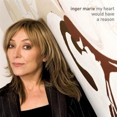 My Heart Would Have A Reason mp3 Album by Inger Marie Gundersen