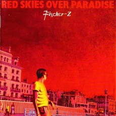 Red Skies Over Paradise mp3 Album by Fischer-Z