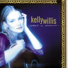What I Deserve mp3 Album by Kelly Willis