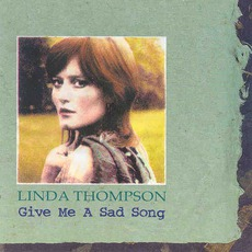 Give Me a Sad Song mp3 Album by Linda Thompson