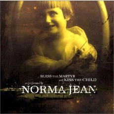 Bless The Martyr And Kiss The Child mp3 Album by Norma Jean
