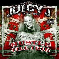 Hustle Till I Die mp3 Album by Juicy J