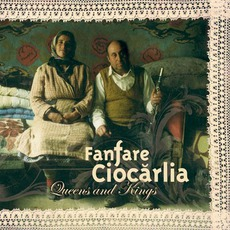 Queens And Kings mp3 Album by Fanfare Ciocarlia