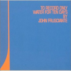 To Record Only Water For Ten Days mp3 Album by John Frusciante