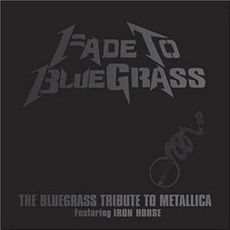 Fade To Bluegrass: The Bluegrass Tribute To Metallica mp3 Album by Iron Horse