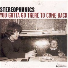 You Gotta Go There To Come Back mp3 Album by Stereophonics