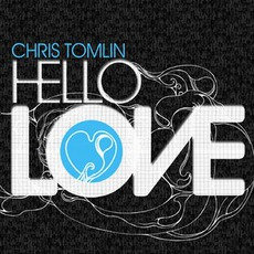Hello Love mp3 Album by Chris Tomlin