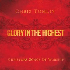 Glory In The Highest: Christmas Songs mp3 Album by Chris Tomlin